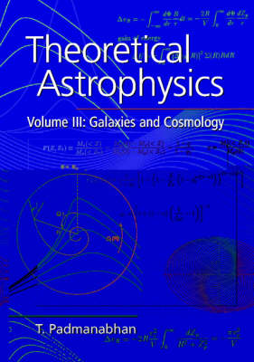Theoretical Astrophysics: Volume 3, Galaxies and Cosmology: Galaxies and Cosmology v.3 (Hardback)