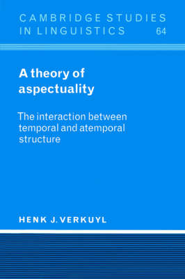 A Theory of Aspectuality: The Interaction Between Temporal and Atemporal Structure - Cambridge Studies in Linguistics No.64 (Paperback)