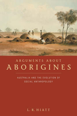 Arguments about Aborigines: Australia and the Evolution of Social Anthropology (Paperback)