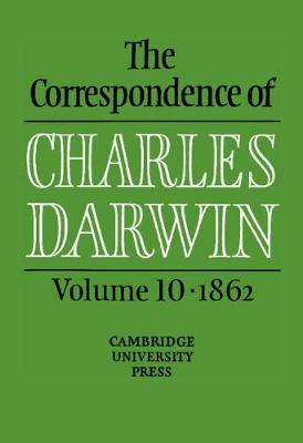 The Correspondence of Charles Darwin: Volume 10, 1862: 1862 v. 10 - The Correspondence of Charles Darwin (Hardback)