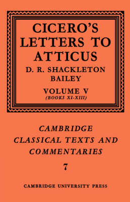 Cicero: Letters to Atticus: Volume 5, Books 11-13: v. 5 - Cambridge Classical Texts and Commentaries No. 7 (Paperback)