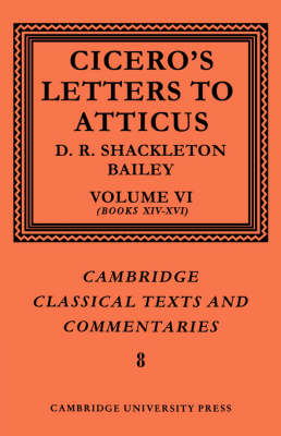 Cicero: Letters to Atticus: Volume 6, Books 14-16: v. 6 - Cambridge Classical Texts and Commentaries No. 8 (Paperback)