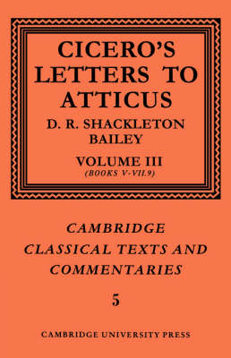 Cicero: Letters to Atticus: Volume 3, Books 5-7.9: v. 3 - Cambridge Classical Texts and Commentaries No. 5 (Paperback)