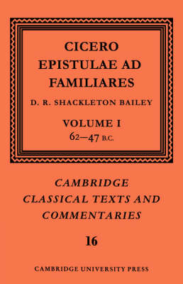 Cicero: Epistulae Ad Familiares: Volume 1, 62-47 B.C.: 62-47 B.C. v. 1 - Cambridge Classical Texts and Commentaries No. 16 (Paperback)