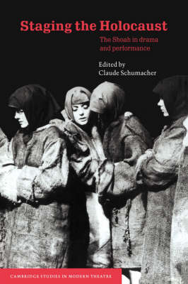 Staging the Holocaust: The Shoah in Drama and Performance - Cambridge Studies in Modern Theatre (Hardback)