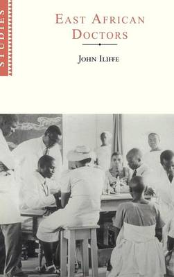 East African Doctors: A History of the Modern Profession - African Studies No.95 (Hardback)
