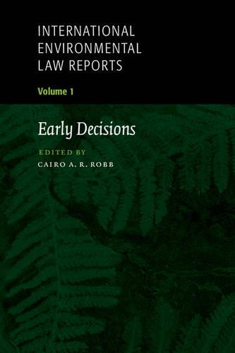 International Environmental Law Reports: Early Decisions v. 1 - International Environmental Law Reports 1 (Paperback)