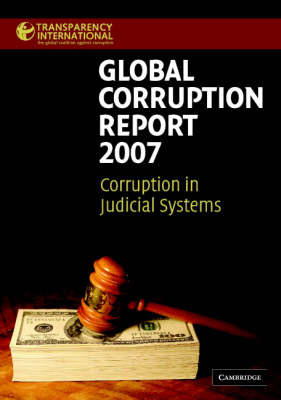 Global Corruption Report 2007 2007: Corruption in Judicial Systems - Transparency International Global Corruption Reports (Paperback)
