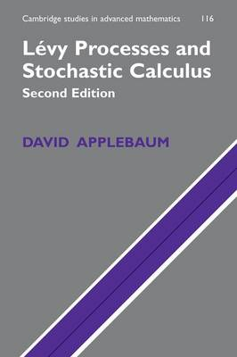 Levy Processes and Stochastic Calculus - Cambridge Studies in Advanced Mathematics No. 116 (Paperback)