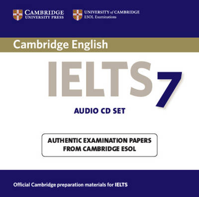 Cambridge IELTS 7 Audio CDs (2): Level 7: Examination Papers from University of Cambridge ESOL Examinations - IELTS Practice Tests (CD-Audio)