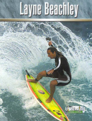 Livewire Real Lives Layne Beachley - Livewires (Paperback)