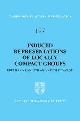 Induced Representations of Locally Compact Groups - Cambridge Tracts in Mathematics 197 (Hardback)
