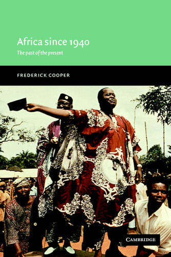 Africa since 1940: The Past of the Present - New Approaches to African History No. 1 (Paperback)