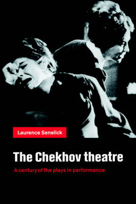 The Chekhov Theatre: A Century of the Plays in Performance (Paperback)