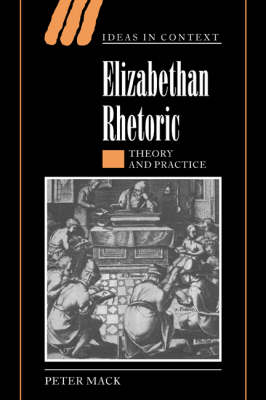 Elizabethan Rhetoric: Theory and Practice - Ideas in Context No.63 (Hardback)