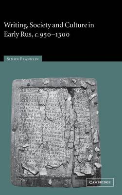 Writing, Society and Culture in Early Rus, c. 950-1300 (Hardback)