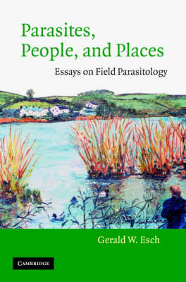 Parasites, People, and Places: Essays on Field Parasitology (Hardback)