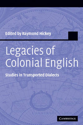 Legacies of Colonial English: Studies in Transported Dialects - Studies in English Language (Hardback)