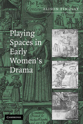Playing Spaces in Early Women's Drama (Hardback)