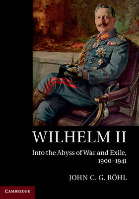 Wilhelm II: Into the Abyss of War and Exile, 1900-1941 (Hardback)