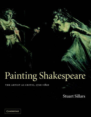 Painting Shakespeare: The Artist as Critic, 1720-1820 (Hardback)