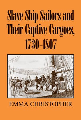 Slave Ship Sailors and their Captive Cargoes, 1730-1807 (Hardback)