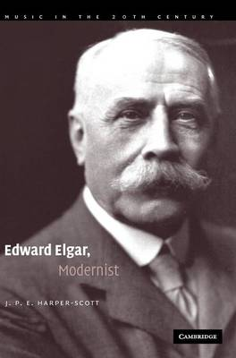 Edward Elgar, Modernist - Music in the Twentieth Century No. 20 (Hardback)