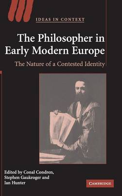 The Philosopher in Early Modern Europe: The Nature of a Contested Identity - Ideas in Context v. 77 (Hardback)