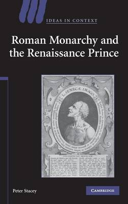 Roman Monarchy and the Renaissance Prince - Ideas in Context No. 79 (Hardback)