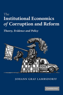 The Institutional Economics of Corruption and Reform: Theory, Evidence and Policy (Hardback)
