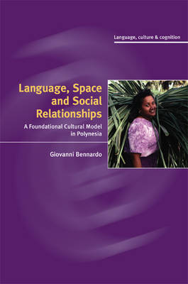 Language, Space, and Social Relationships: A Foundational Cultural Model in Polynesia - Language, Culture and Cognition No. 9 (Hardback)