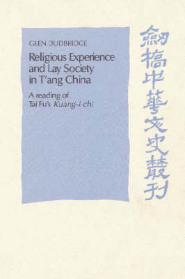 Religious Experience and Lay Society in T'ang China: A Reading of Tai Fu's 'Kuang-i chi' - Cambridge Studies in Chinese History, Literature & Institutions (Paperback)