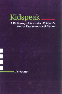 Kidspeak: A Dictionary of Australian Children's Words, Expressions and Games (Hardback)