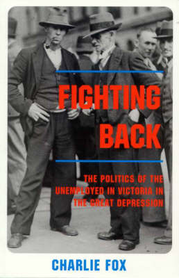 Fighting Back: The Politics of the Unemployed in the Great Depression (Paperback)