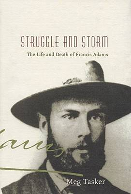 Struggle and Storm: The Life and Death of Francis Adams (Hardback)