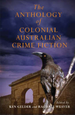 The Anthology of Colonial Australian Crime Fiction (Paperback)