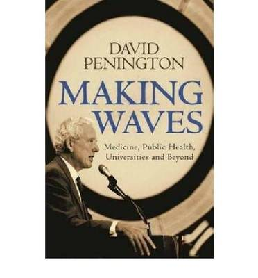 Making Waves: Medicine, Public Health, Universities and Beyond (Hardback)
