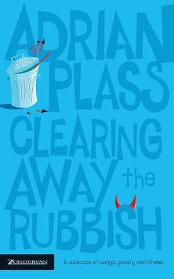 Clearing Away the Rubbish: a Collection of Songs, Poetry and Drama (Paperback)