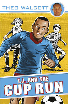 T.J. and the Cup Run - T.J. (Theo Walcott) 3 (Paperback)