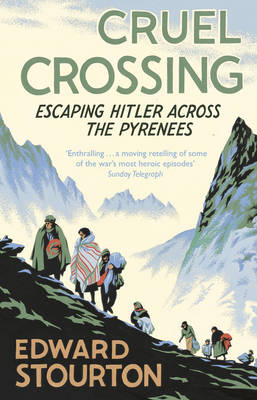 Cruel Crossing: Escaping Hitler Across the Pyrenees (Paperback)
