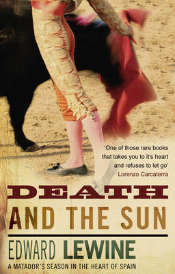 Death And The Sun: A Matador's Season in the Heart of Spain (Paperback)
