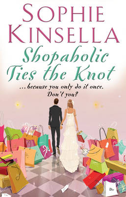 Shopaholic Ties the Knot: (Shopaholic Book 3) - Shopaholic 3 (Paperback)