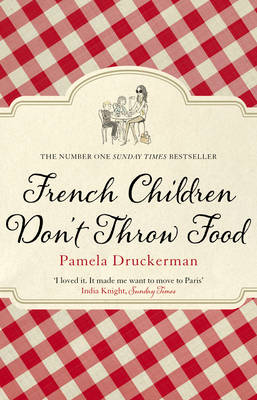 French Children Don't Throw Food (Paperback)