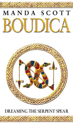 Boudica: Dreaming the Serpent Spear: A Novel of Roman Britain - Boudica 4 (Paperback)
