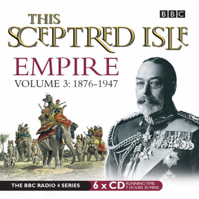 This Sceptred Isle: 1876-1947 v. 3: Empire (CD-Audio)