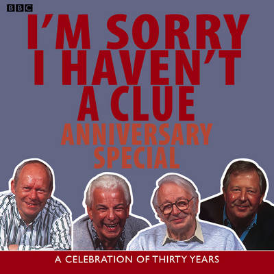 I'm Sorry I Haven't A Clue: Anniversary Special: A Celebration of Thirty Years - BBC Radio Collection (CD-Audio)