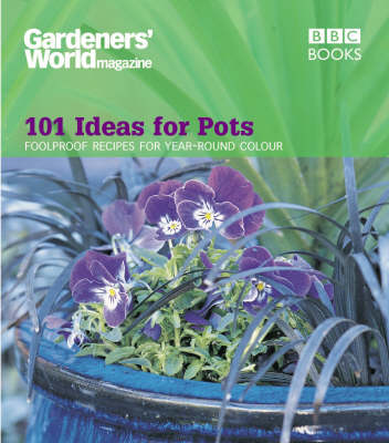 """Gardeners' World"" - 101 Ideas for Pots: Fool Proof Recipes for Year-round Colour (Paperback)"