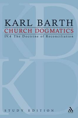 Church Dogmatics Study Edition 30: IV.4: The Doctrine of Reconciliation IV.4 - Church Dogmatics 30 (Paperback)