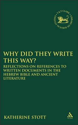 Why Did They Write This Way?: Reflections on References to Written Documents in the Hebrew Bible and Ancient Literature - The Library of Hebrew Bible/Old Testament Studies v. 492 (Hardback)