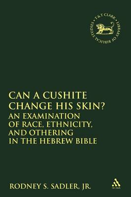 Can a Cushite Change His Skin?: An Examination of Race, Ethnicity, and Othering in the Hebrew Bible - The Library of Hebrew Bible/Old Testament Studies v. 425 (Paperback)